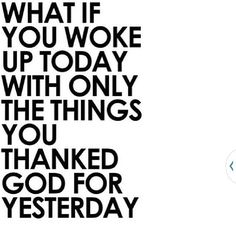 Well, I thanked God for a certain person. So...