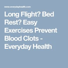 Long Flight? Bed Rest? Easy Exercises Prevent Blood Clots - Everyday Health
