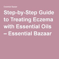 Step-by-Step Guide to Treating Eczema with Essential Oils – Essential Bazaar