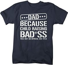 Funny Dad T-Shirt, Job Title Shirts. Let dad know he's bad*ss! This funny shirt reads Dad because child raising badass was not an official job title and dads are badass! Check our other listings for o