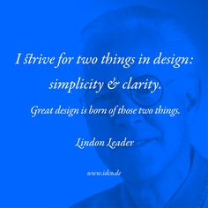 I strive for two things in design: #simplicity & #clarity. Great design is born of those two things. #LindonLeader #idco www.idco.de
