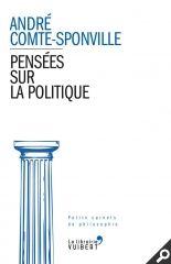 Pensées sur la politique - André Comte-Sponville - Source : Vuibert http://www.vuibert.fr/ouvrage-9782311012262-pensees-sur-la-politique.html