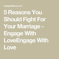 5 Reasons You Should Fight For Your Marriage - Engage With LoveEngage With Love