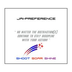 """""""No matter the distraction(s) continue to stay discipline with your action!"""" SHOOT SOAR SHINE"""