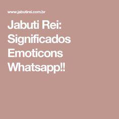 Jabuti Rei: Significados Emoticons Whatsapp!!