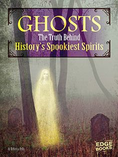 Ghosts: The Truth Behind History's Spookiest Spirits - myON®