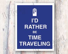 $15.00  Id Rather Be Time Traveling, Doctor Who, 8x10, Fine Art, Illustration, Typography, Quote Print, Gifts Under 20, Wall Art, Decoration