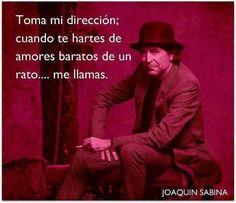 ... Toma mi dirección: cuando te hartes de amores baratos de un rato... me llamas. Joaquín Sabian.