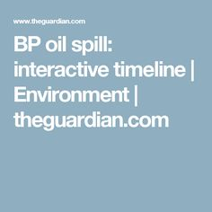 BP oil spill: interactive timeline | Environment | theguardian.com