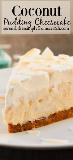 Coconut Pudding Cheesecake- A little slice of heaven! serenabakessimplyfromscratch.com