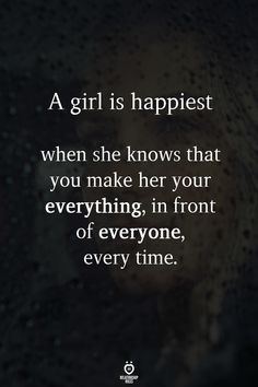 A girl is happiest when she knows that you make her your everything, in front of everyone, every time love quotes relationship girl quotes love pic love images for her Time Love Quotes, Now Quotes, True Quotes, Quotes To Live By, Quotes On Dating, Quotes For Loved Ones, Motivational Love Quotes, Inspirational Love Quotes, Searching For Love Quotes