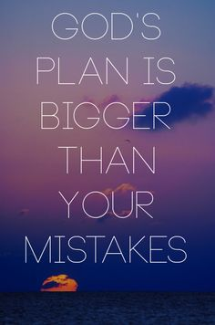 God's plan is bigger than your mistakes. How awesome!!!! Oh how He loves me and you (: