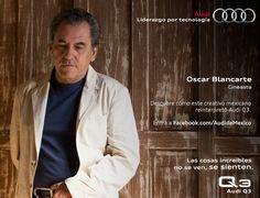 Oscar Blancarte, director de cine, su trabajo incluye cinco largometrajes escritos, producidos y dirigidos por él, así como también, varios cortos, documentales y series de TV. Él es uno de los creativos mexicanos que da una nueva representación a Audi Q3. Conoce más en: https://www.facebook.com/AudideMexico