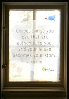Collect things you love that are authentic to you, and your house becomes your story. <3