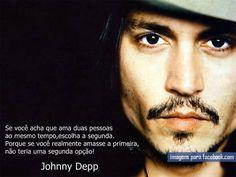 """""""Se você acha que ama duas pessoas ao mesmo tempo, escolha a segunda. Porque se você realmente amasse a primeira, não teria uma segunda opção!"""" #JohnnyDepp"""