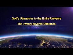 """Almighty God's Word """"God's Utterances to the Entire Universe (The Twenty-seventh Utterance)""""Readings of God's Words   agoCopyStart at:Introduction The Descent, The Entire Universe, Christian Videos, Spiritual Warfare, Believe In God, Knowing God, In The Flesh, Faith In God, Word Of God"""