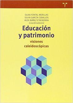 Educación y patrimonio : visiones caleidoscópicas / Olaia Fontal Merillas, Silvia García Ceballos, Alex Ibáñez Etxeberría (coordinadores) (2015)
