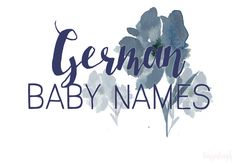 German Baby Names - 101 Baby Names You'll Love from Around the World - Photos