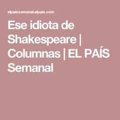 Ese idiota de Shakespeare | Columnas | EL PAÍS Semanal