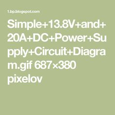 Simple+13.8V+and+20A+DC+Power+Supply+Circuit+Diagram.gif 687×380 pixelov