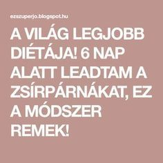 A VILÁG LEGJOBB DIÉTÁJA! 6 NAP ALATT LEADTAM A ZSÍRPÁRNÁKAT, EZ A MÓDSZER REMEK! Healthy Nutrition, Anti Aging, Paleo, Food And Drink, Lose Weight, Health Fitness, Workout, Nap, Gymnastics
