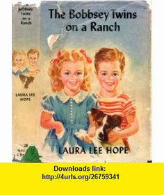 The Bobbsey Twins on a Ranch Laura Lee Hope ,   ,  , ASIN: B000X6URSQ , tutorials , pdf , ebook , torrent , downloads , rapidshare , filesonic , hotfile , megaupload , fileserve