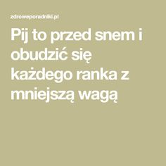 Pij to przed snem i obudzić się każdego ranka z mniejszą wagą Advice, Recipes, Losing Weight, Tips, Recipies, Ripped Recipes, Cooking Recipes, Medical Prescription