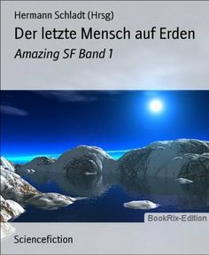 Der letzte Mensch auf Erden: Amazing SF Band 1 (German Edition) by Hermann Schladt (Hrsg). $2.76. Publisher: BookRix GmbH & Co. KG (November 14, 2012). 115 pages