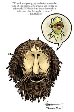 """""""Though we lost him 28 years ago today, Jim Henson is still an inspiration: """"When I was young, my ambition was to be one of the people who made a difference in this world. My hope is to leave the world a little better for having been there. Elmo, Doctor Whooves, Fraggle Rock, Muppet Babies, The Muppet Show, Miss Piggy, Rainbow Connection, Kermit The Frog, The Dark Crystal"""