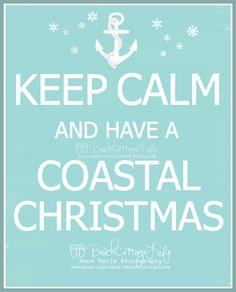 KEEP CALM and have a Coastal Christmas! It's a Beach Cottage Life www.facebook.com/BeachCottageLifePhotography
