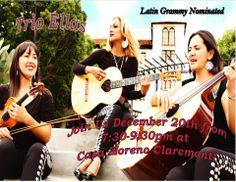 A holiday treat at Casa Moreno Mexican Grill in Claremont on Dec. 20: Latin Grammy Nominated Trio Ellas. Reservations recommended  (909) 447-5000