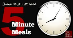 It's late, you're tired and there's no restaurant or carry out. Meal ideas that only take 5 minutes