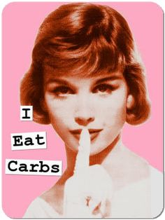 "More like ""Carbs are basically my only form of sustenance and without them I'd most definitely die."""