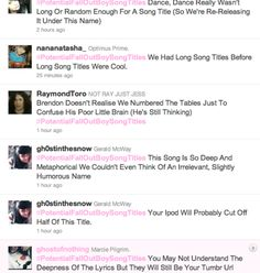 Potential Fall Out Boy song titles. Haha I love the one about Brendon. Made my day.