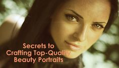 Secrets to Crafting Top-Quality Beauty Portraits