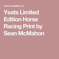 Yeats Limited Edition Horse Racing Print by Sean McMahon