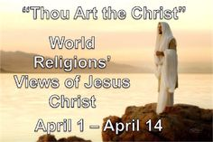 Thou Art the Christ: World Religions' Views of Jesus Christ Jesus Christ, Plan Of Salvation, Going Through The Motions, Perspective On Life, World Religions, Light Of The World, Jesus On The Cross, General Conference