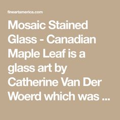 Mosaic Stained Glass - Canadian Maple Leaf is a glass art by Catherine Van Der Woerd which was uploaded on April 30th, 2014. The glass art may be purchased as wall art, home decor, apparel, phone cases, greeting cards, and more. All products are produced on-demand and shipped worldwide within 2 - 3 business days. Weedy Sea Dragon, Canadian Maple Leaf, 30th, Stained Glass, Glass Art, Mosaic, Greeting Cards, Van, Phone Cases