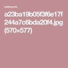 a23ba19b05f3f6e17f244a7c6bda20f4.jpg (570×577)