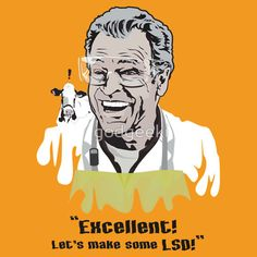 """""""Walter Bishop - """"Excellent! Let's make some LSD!"""""""""""" T-Shirts & Hoodies by godgeeki 