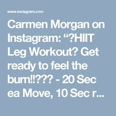 "Carmen Morgan on Instagram: ""HIIT Leg Workout Get ready to feel the burn!! - 20 Sec ea Move, 10 Sec rest in btwn each - 3-5 Sets - -  Leggings:…"""