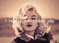 Really, I don't need anybody.