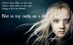 I know a place where no ones lost. I know a place where no one cries. Crying at all is not allowed, not in my castle on a cloud.