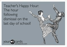 Little did we realize when we were kids how much the teachers looked forward to that last day of school as well. Cheers to the teachers out there. SUMMER VACATION!!!!!!