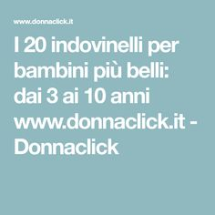 I 20 indovinelli per bambini più belli: dai 3 ai 10 anni www.donnaclick.it - Donnaclick
