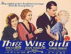 Three Wise Girls. Jean Harlow, Mae Clarke, Walter Byron, Marie Prevost, Andy Devine. Directed by William Beaudine. Columbia. 1932