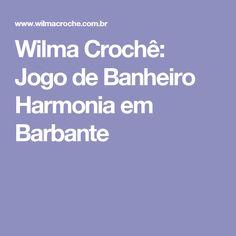 Wilma Crochê: Jogo de Banheiro  Harmonia em Barbante