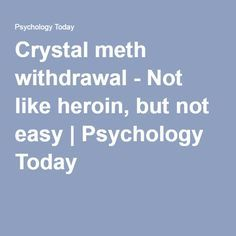 Crystal meth withdrawal - Not like heroin, but not easy | Psychology Today