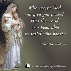 Who except God can give you peace? Has the world ever been able to satisfy the heart? Catholic Religion, Catholic Quotes, Catholic Prayers, Catholic Saints, I Love You Mother, Mother Mary, St Gerard Majella, Christian Mysticism, Prayers For Strength