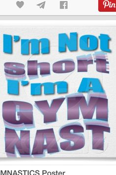 When people ask me why im short I say im a gymnast